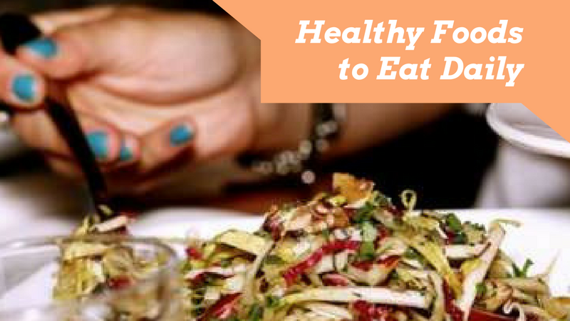 Healthy foods to eat daily