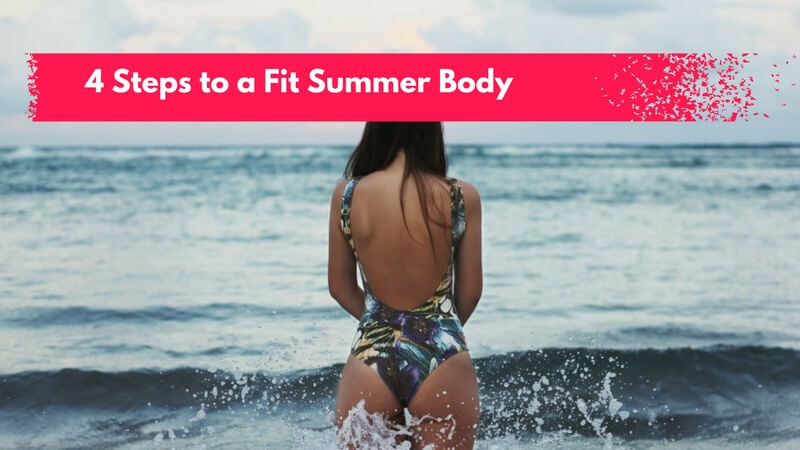 4 Steps to a Fit Summer Body