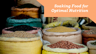 Soaking foods for optimal nutrition