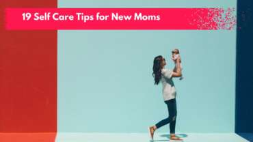 19 Tips for Self Care as a New Mom