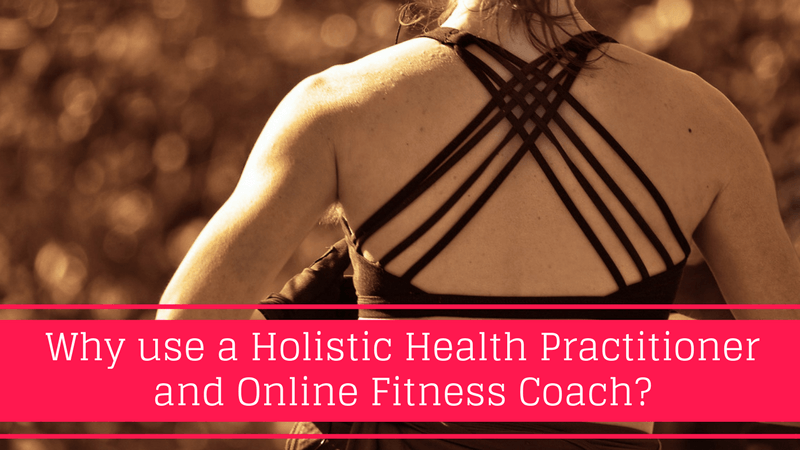 Why Use a Holistic Health Practitioner and Online Fitness Coach?