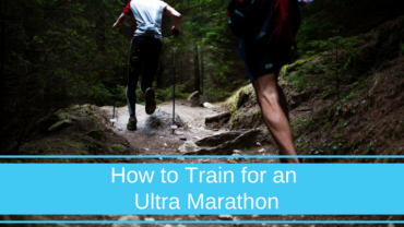 How to Train for an Ultra Marathon