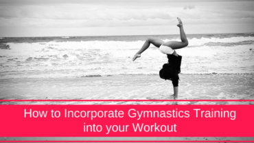 How to Incorporate Gymnastics Training into Your Workout