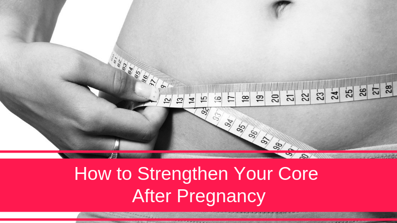 Postpartum Belly Exercises to Strengthen Your Core After Pregnancy