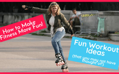 Fitness For Fun: 11 Fun Workout Ideas You May Not Have Thought Of!